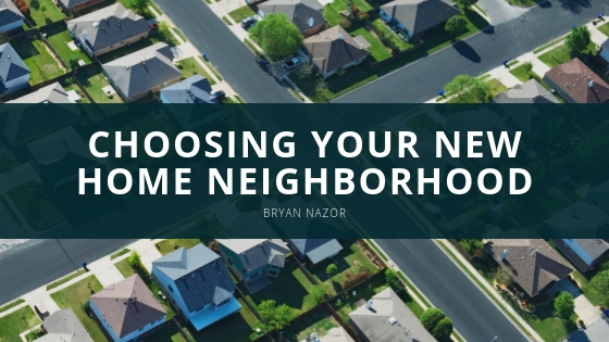 Bryan Nazor - Choosing Your New Home Neighborhood