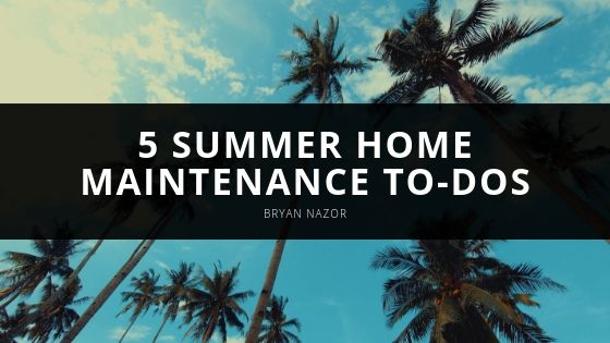 Bryan Nazor - 5 Summer Home Maintenance To-Dos