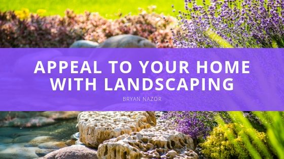 Bryan Nazor - Appeal to Your Home with Landscaping