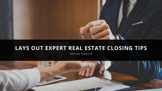 Bryan Nazor Lays Out Expert Real Estate Closing Tips