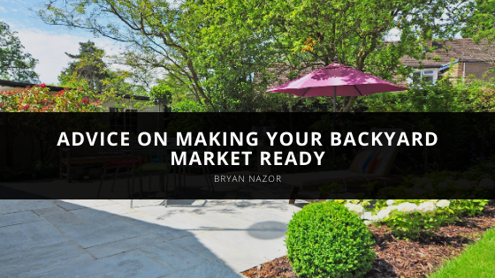 Bryan Nazor Gives Advice on Making Your Backyard Market Ready