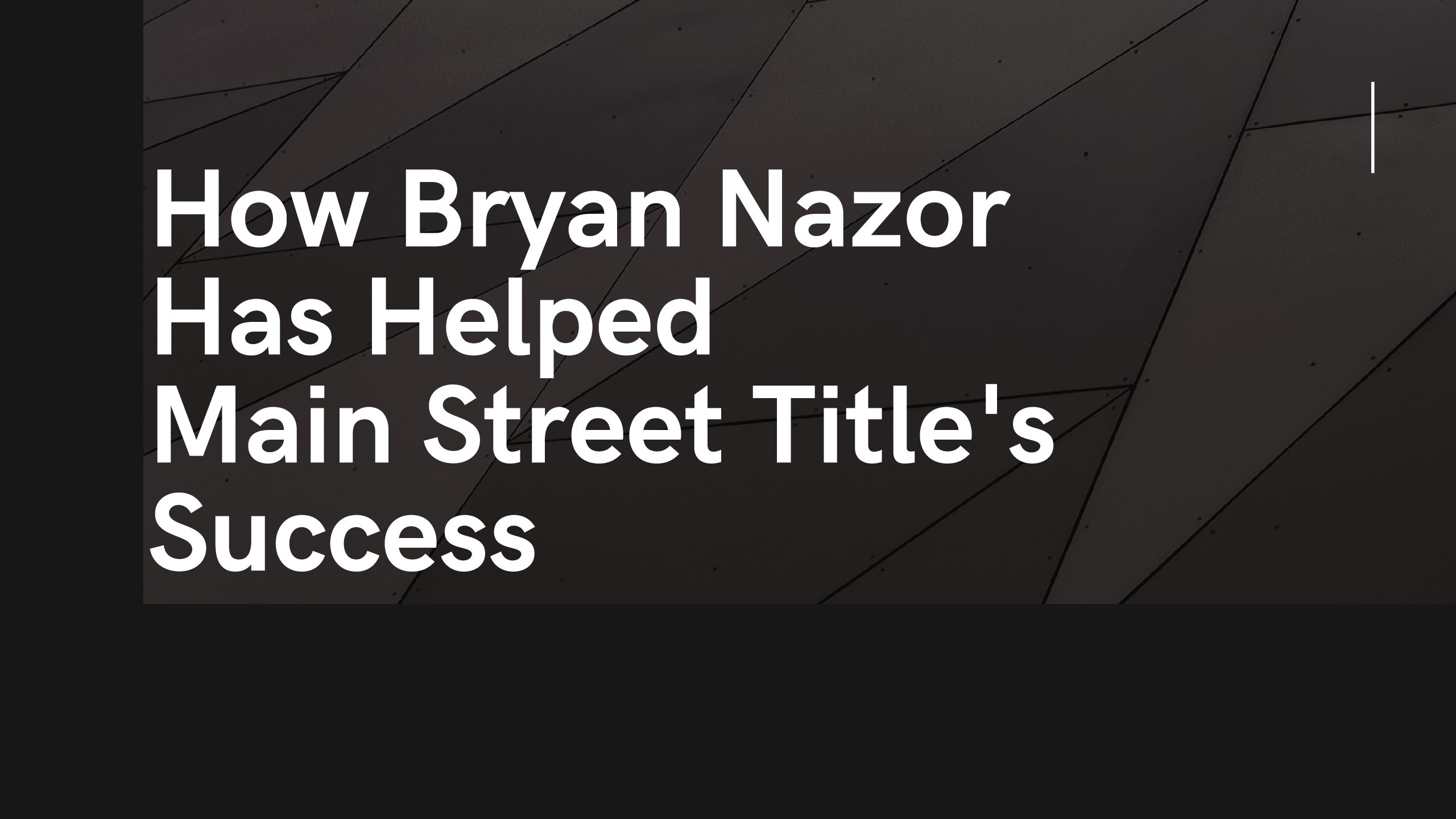 How Bryan Nazor Has Helped Main Street Title's Success
