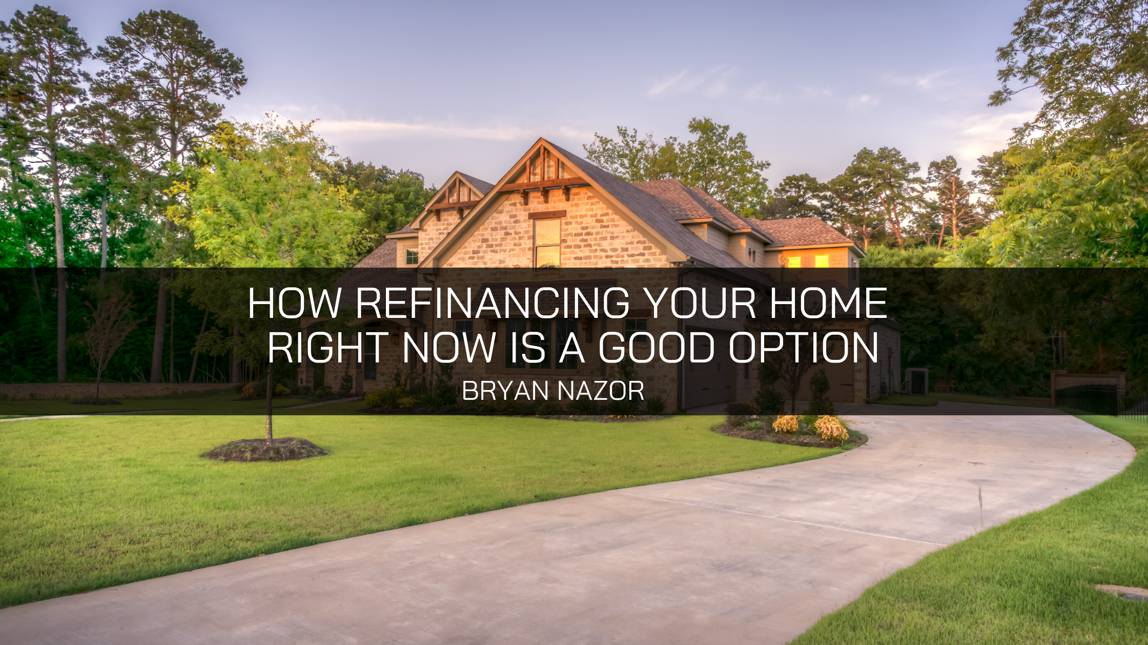 Bryan Nazor, President and Chief Operating Office at Main Street Title, Tells How Refinancing Your Home Right Now is a Good Option
