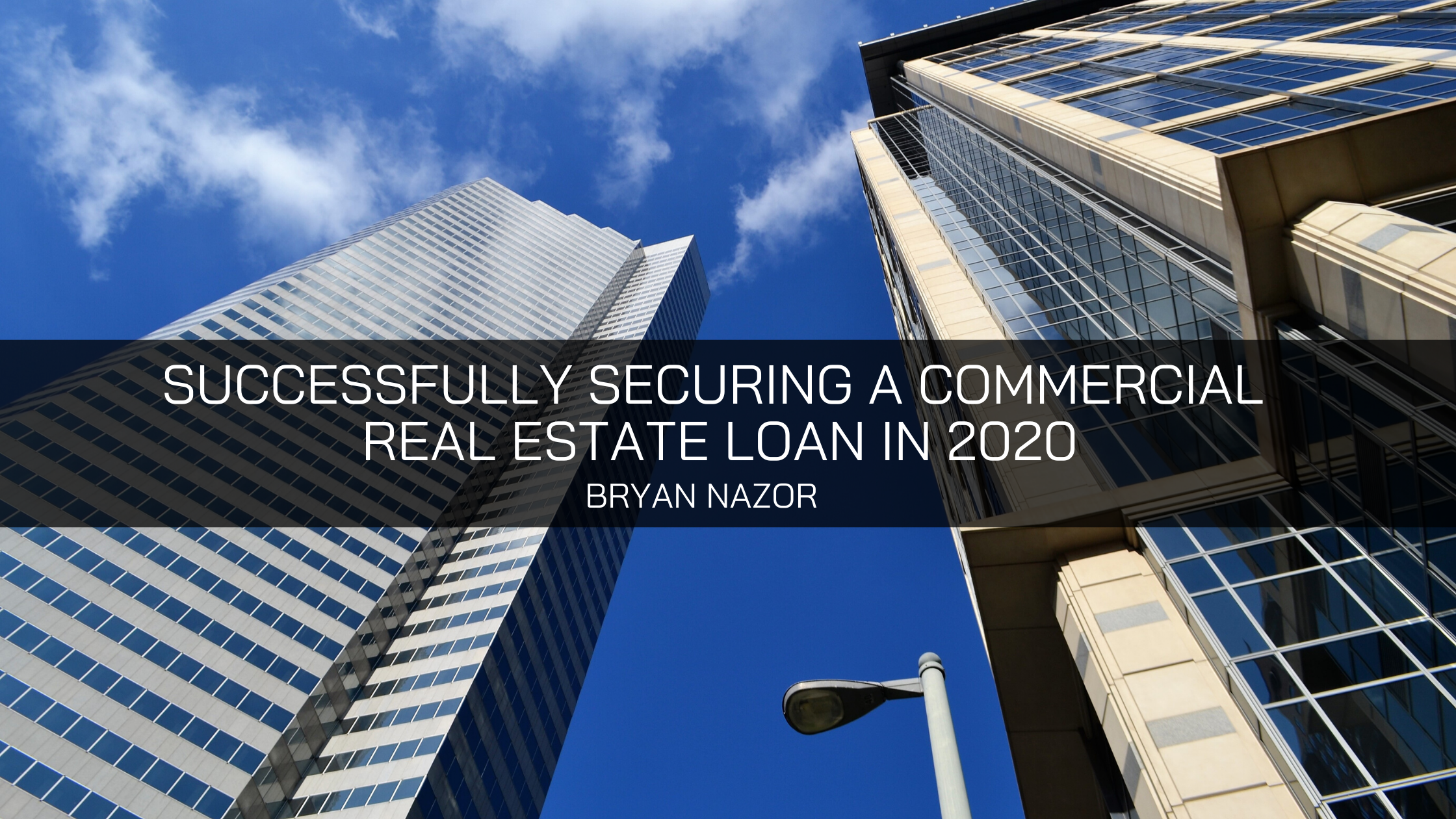 Bryan Nazor on Successfully Securing a Commercial Real Estate Loan in 2020