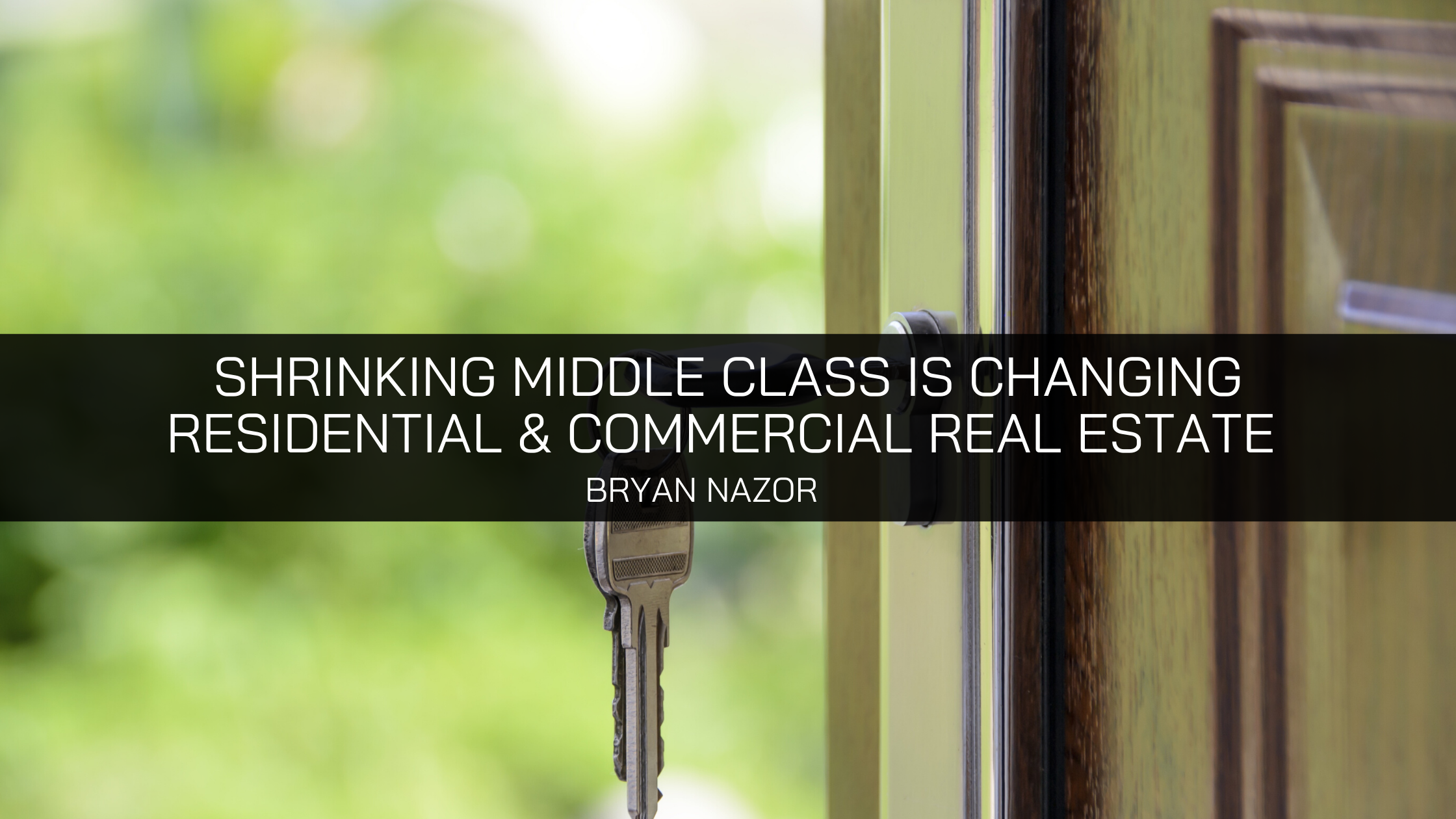 Bryan Nazor: Shrinking Middle Class Is Changing Residential and Commercial Real Estate Markets