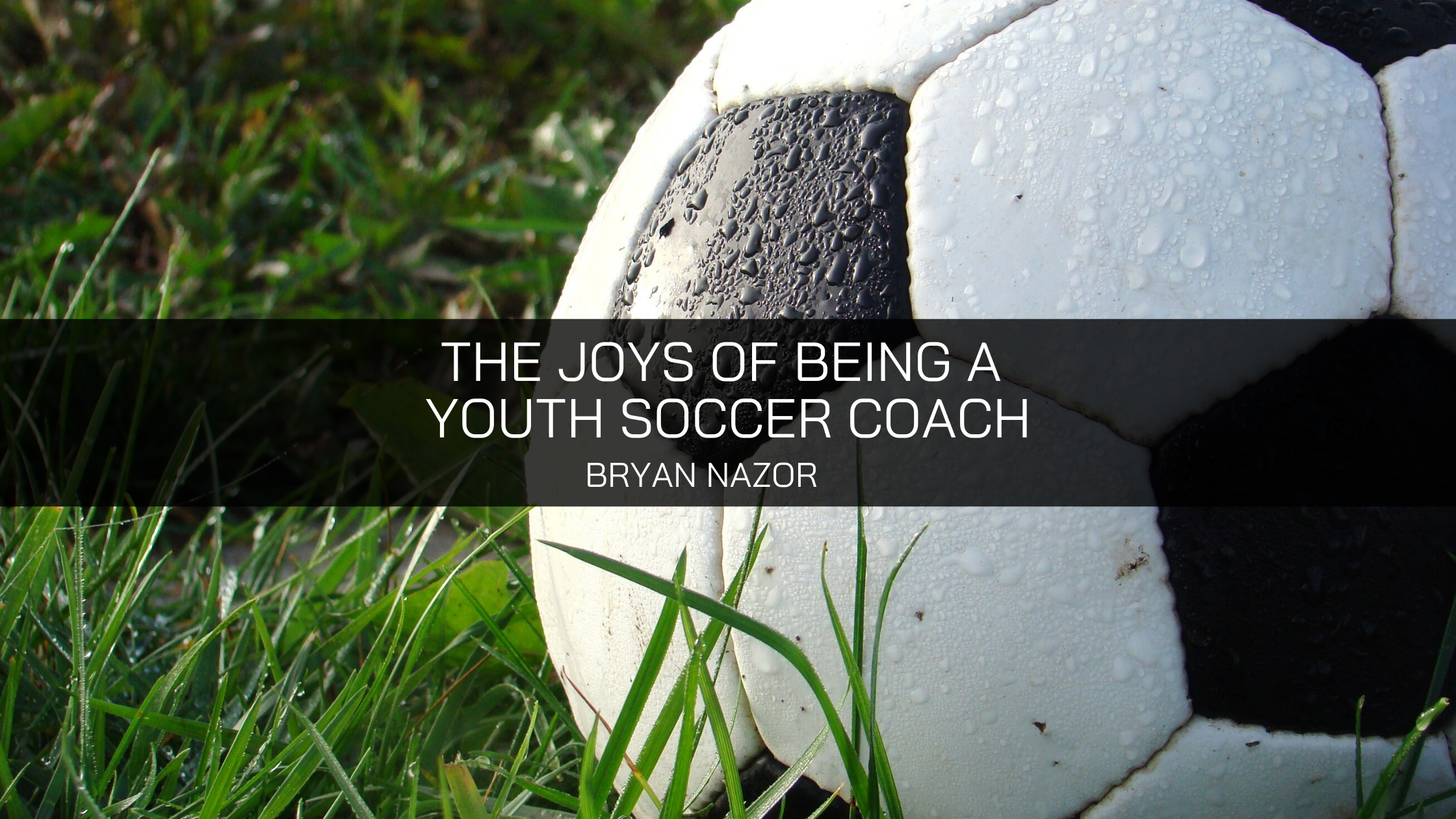 Bryan Nazor: The Joys of Being a Youth Soccer Coach